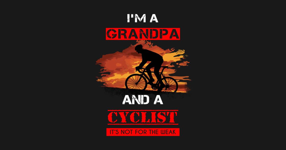 Grandpa Cyclist T-shirt - I m a grandpa and a cyclist it s not for the weak  - Grandpa - Sticker  f5591a9ac
