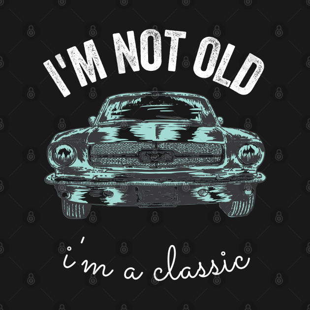 im not old im a classic