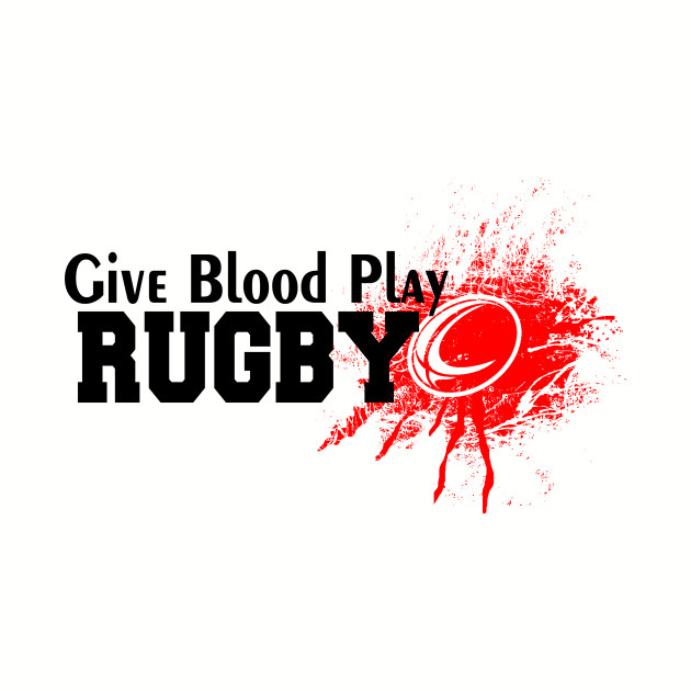 388fcccb Give Blood Play RUGBY - Rugby Sayings - T-Shirt | TeePublic