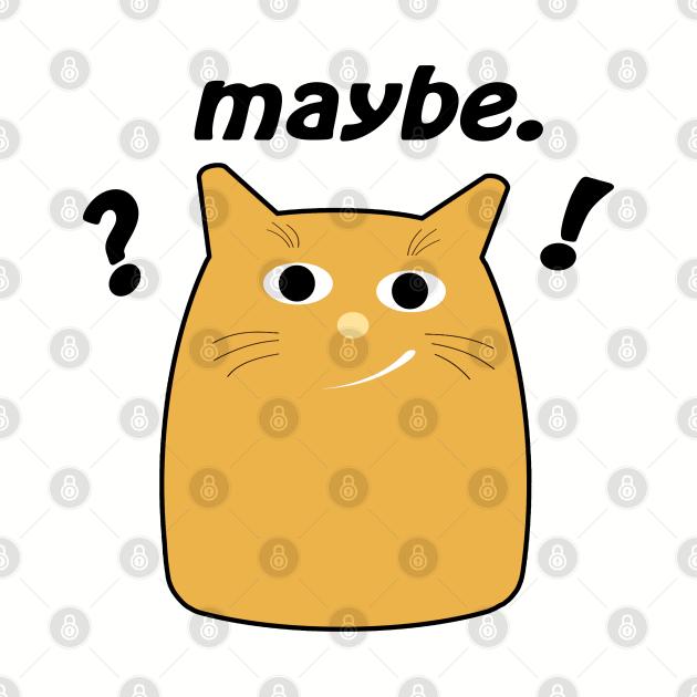 Fun Cat Says Maybe