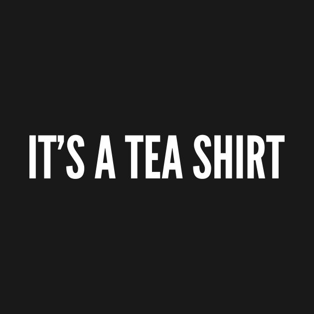 Tea Joke - It's A TEA Shirt - Funny Slogan Witty Statement Humor