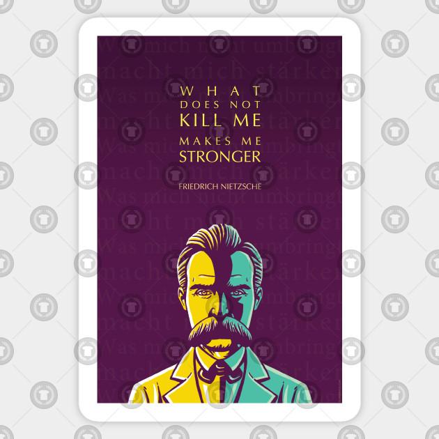 Friedrich Nietzsche Inspiring Quote: What Does Not Kill Me