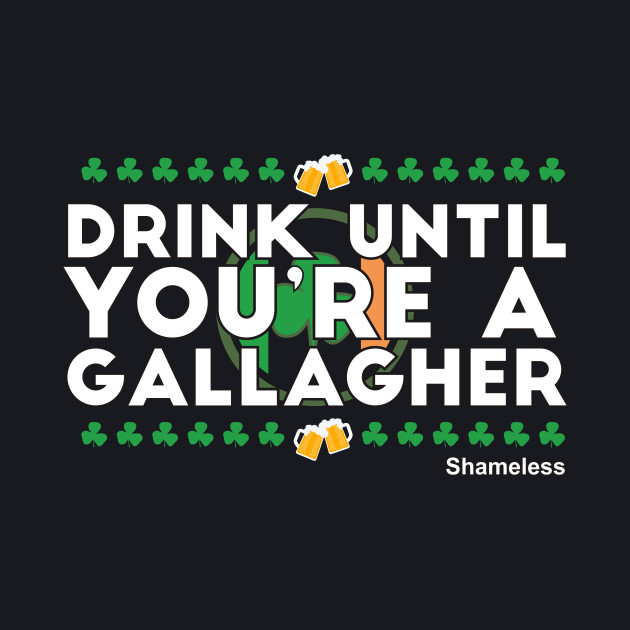 Drink Until You're a Gallagher Shameless