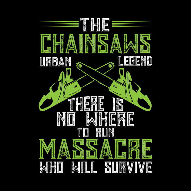 The Chainsaws Urban Legend There Is No Where To Run...