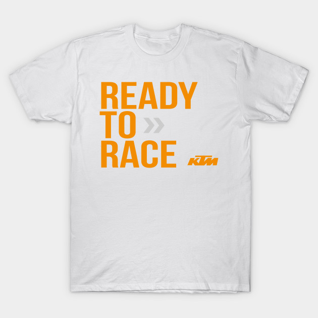 ready to race ktm ready to race t shirt teepublic. Black Bedroom Furniture Sets. Home Design Ideas