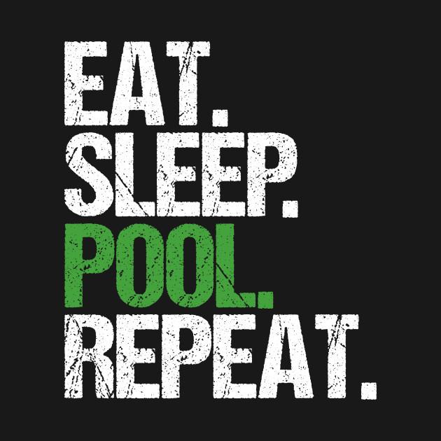 Eat Sleep Pool Repeat