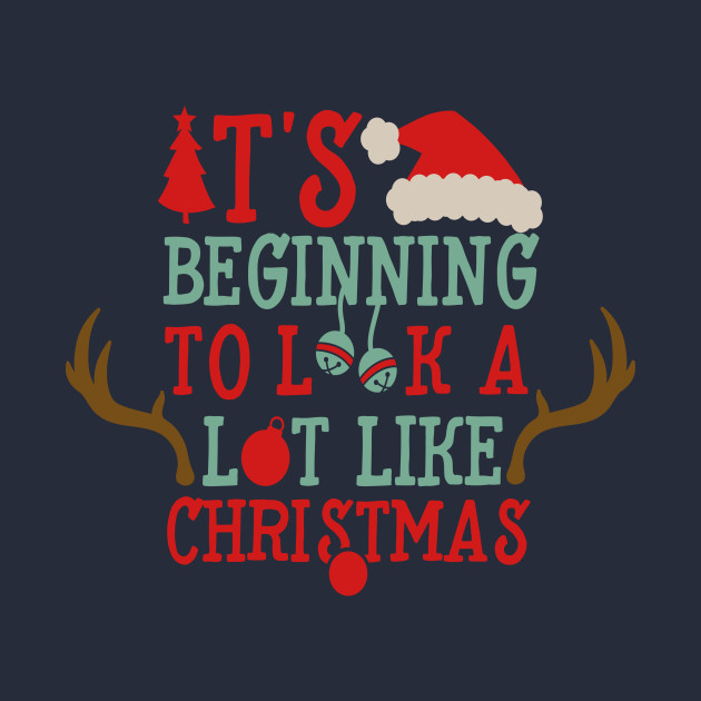 It's Beginning To Look A Lot Like Christmas - Christmas - T-Shirt ...