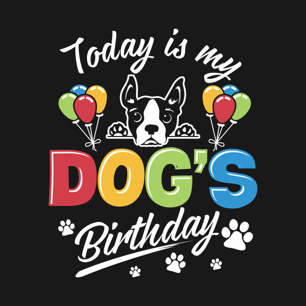 9b4932792e4c Today Is My Dog's Birthday For Pet Lovers - Dogs - T-Shirt | TeePublic