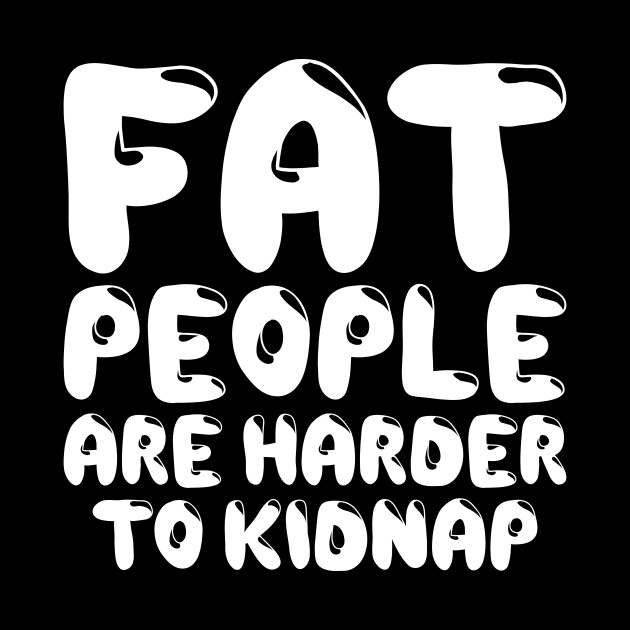 Fat People Are Harder To Kidnap Body Weight Loss Motivation Funny Gym Weight Loss Foodie Fat People Mug Teepublic