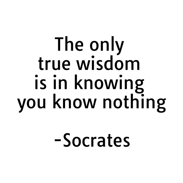 The only true wisdom is in knowing you know nothing ...