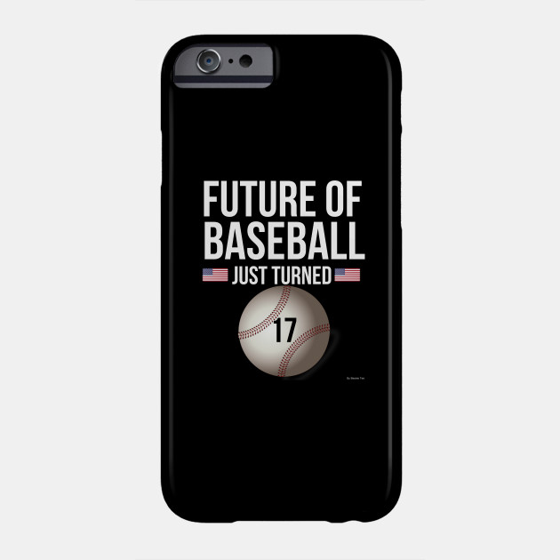 Future Of Baseball Just Turned 17 Birthday Gift Idea For Year Old Phone Case