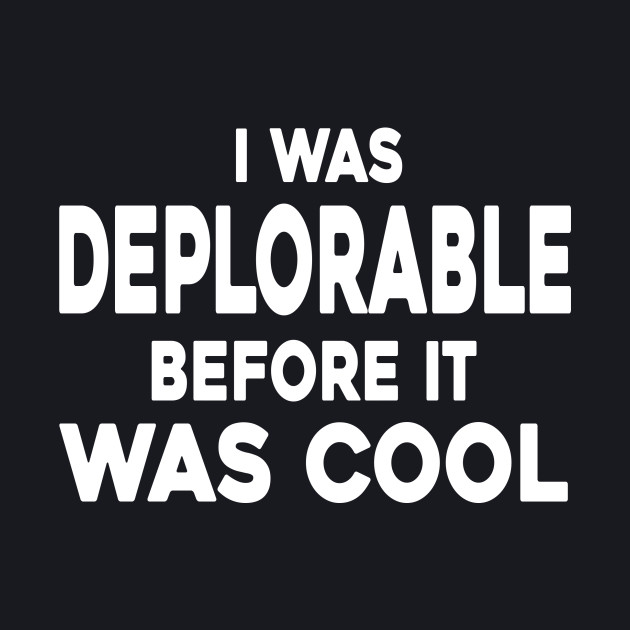 I WAS DEPLORABLE BEFORE IT WAS COOL T-SHIRT