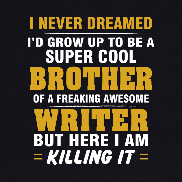 WRITER Brother  – Cool Brother Of Freaking Awesome WRITER
