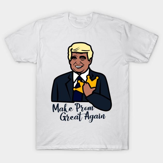 Make Prom Great Again Funny Trump Trump T Shirt Teepublic