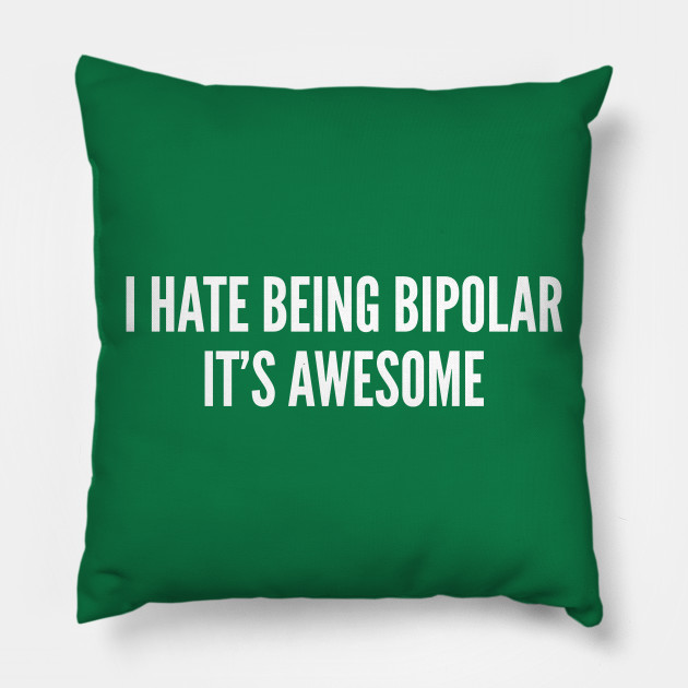 Cute - I Hate Being Bipolar It\'s Awesome - Funny Joke Statement Humor  Slogan Quotes Saying