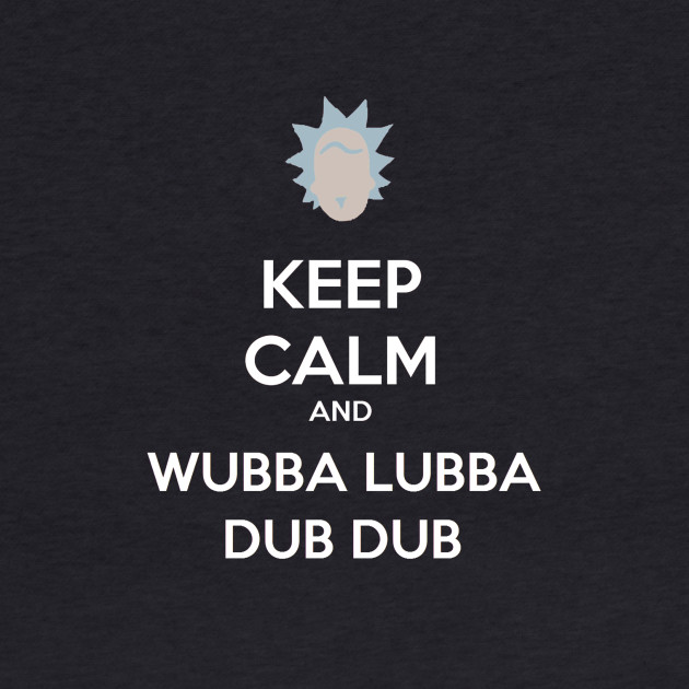 Keep Calm And Wubba Lubba Dub Dub