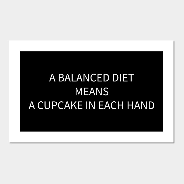 A balanced diet means a cupcake in each hand