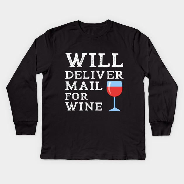 Will Deliver Mail For Wine Fun Mailwoman Postwoman Gifts Kids Long Sleeve T Shirt