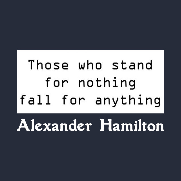 Those Who Stand For Nothing Fall For Anything Quote By Alexander