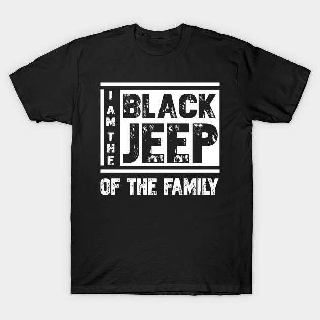 32b42d7c09c I m The Black Jeep Of The Family T-Shirt Gift For Jeep Lover Shirt Funny Jeep  Tee Shirt T-Shirt