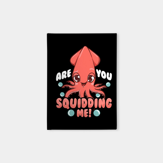 Funny Are You Squidding Me! Squid Pun