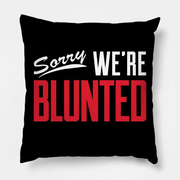 Sorry We're Blunted