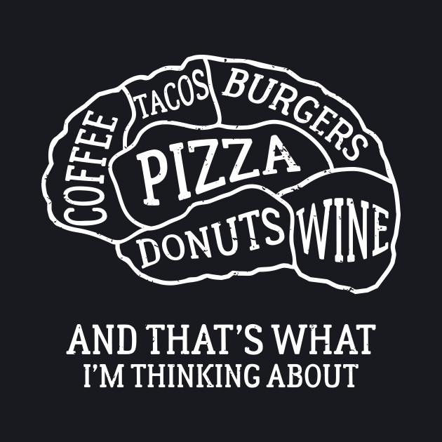 Brain Scan Food Lover Pizza and Wine Coffee and Donuts Burgers Tacos Distressed