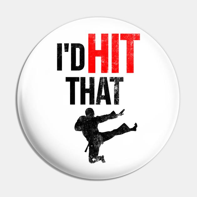 I'd Hit That T-Shirt Martial Arts