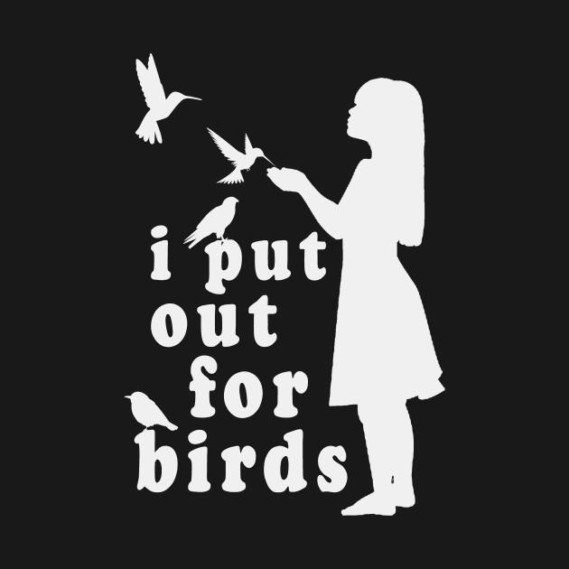I Put Out For Birds Funny Bird Feeder