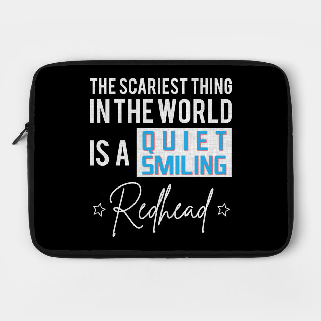 The Scariest Thing In The World Is A Quiet Smiling Redhead