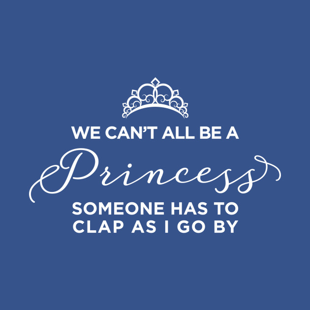 We Can't All Be A Princess