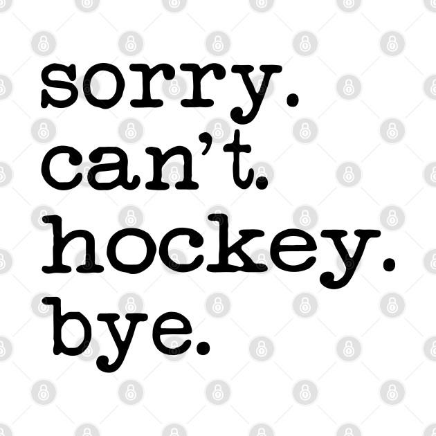 Sorry can't hockey bye