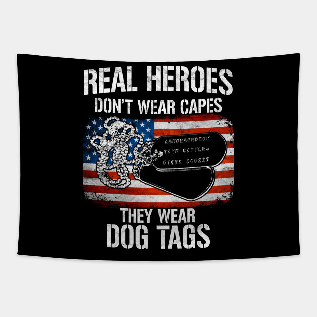 Real Heroes Don T Wear Capes They Wear Dog Tags American Tapestry Teepublic Uk