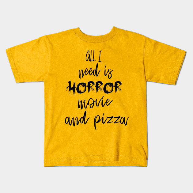 All I Need Is Horror Movie And Pizza Halloween Gifts Halloween