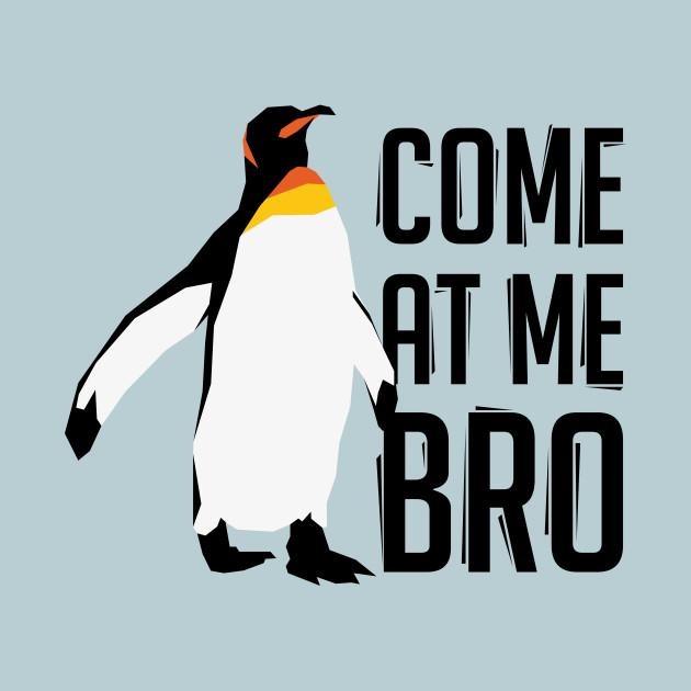 Come At Me Bro Penguin