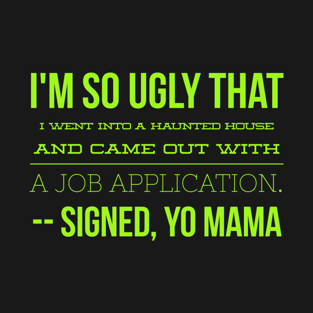 Yo Mama So Ugly Haunted House Joke Teepublic Yo Mama So Ugly Haunted House Joke Yo Mama Joke Kids Tshirt
