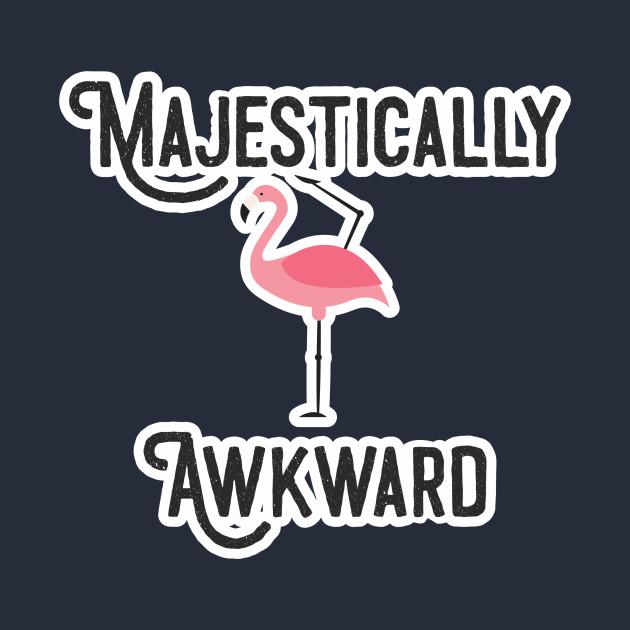 dd5eeee1c Majestically Awkward Funny Design Art Majestically Awkward Funny Design Art