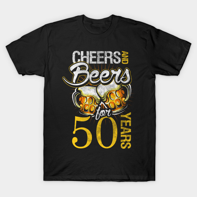 8d435d644932d Cheers And Beers For 50 Years Birthday Design