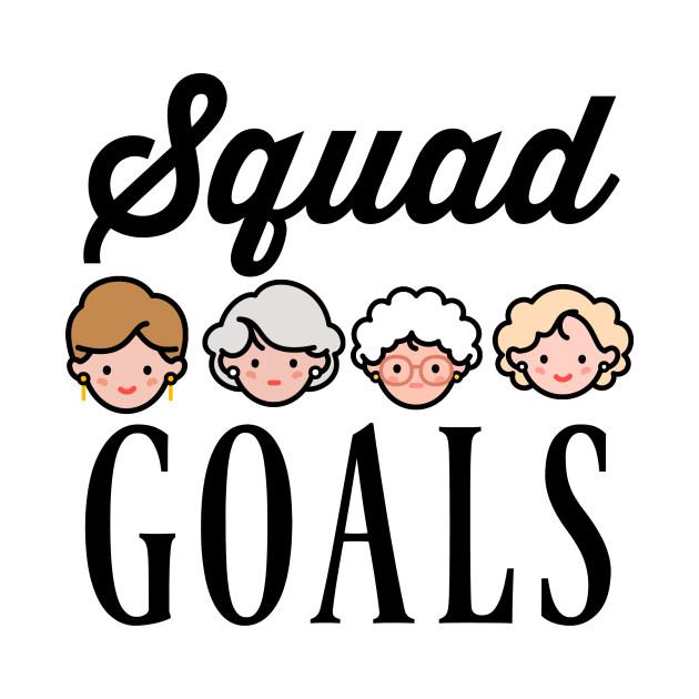 squad goals golden girls t shirt teepublic
