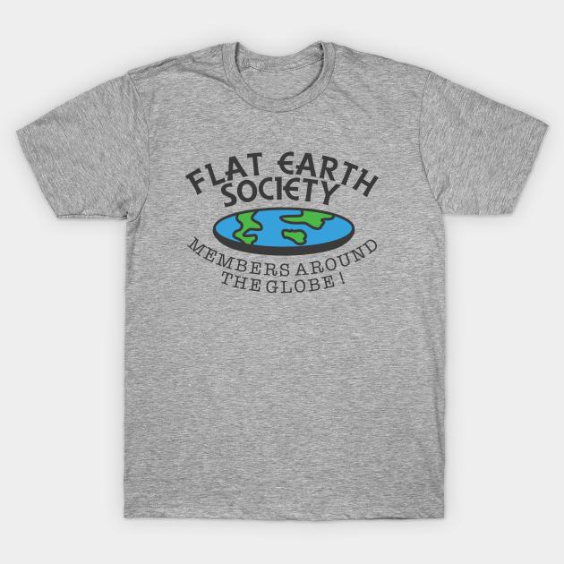 Flat Earth Society has members all around the globe t-shirt 9083