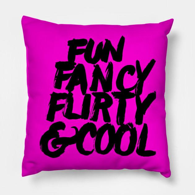 Fun, Fancy, Flirty & Cool.