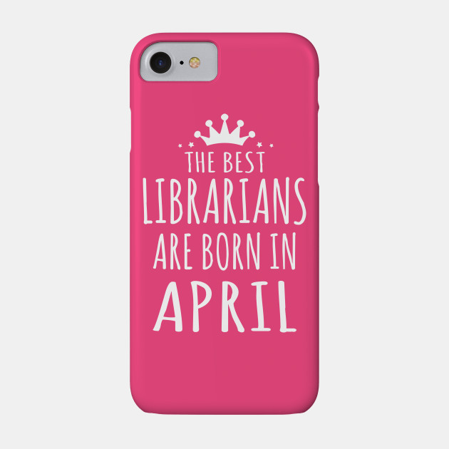 THE BEST LIBRARIANS ARE BORN IN APRIL