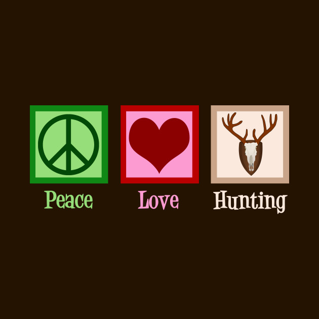 Peace Love Hunting