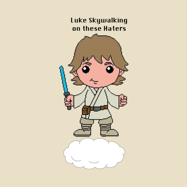82eb631e5a Luke Skywalking on these Haters - Luke Skywalker - T-Shirt