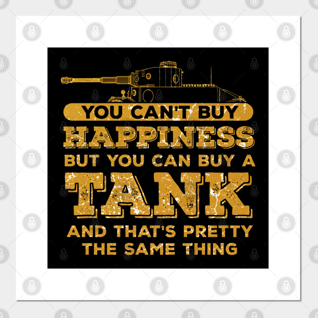 You can`t buy happiness but you can buy a tank