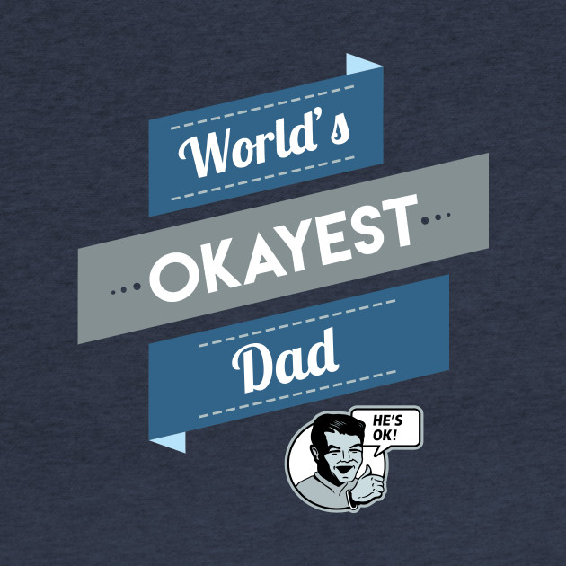 World's Okayest Dad (Dad Shirt)
