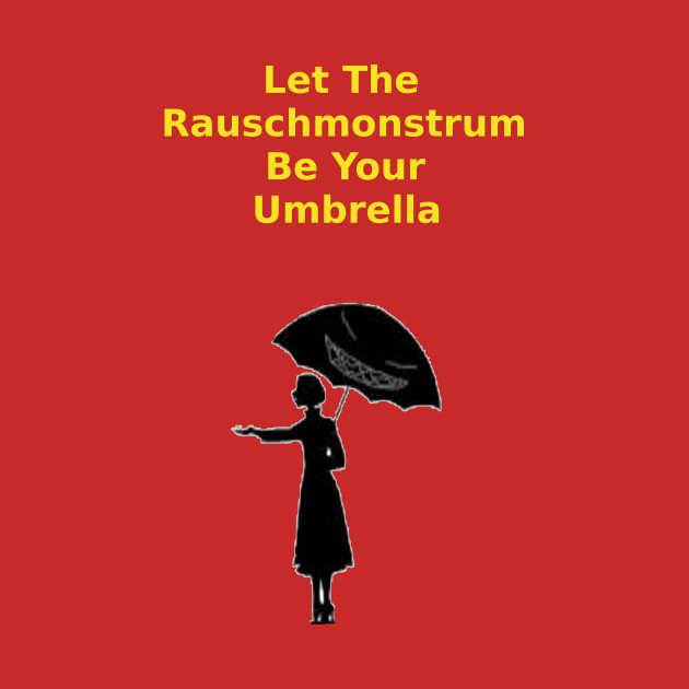 Let the Rauschmonstrum Be Your Umbrella