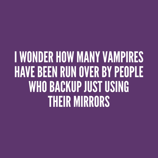 Random Vampire Oneliner Funny Joke Statement Humor Slogan Quotes Saying Awesome