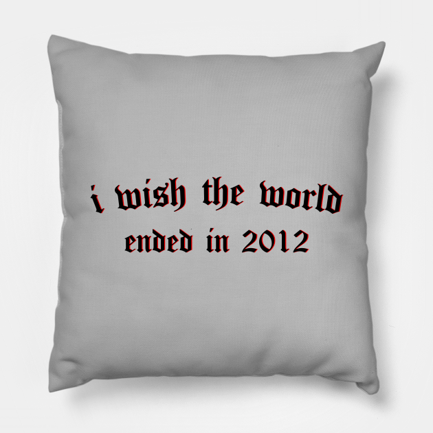 i wish the world ended in 2012 (black)