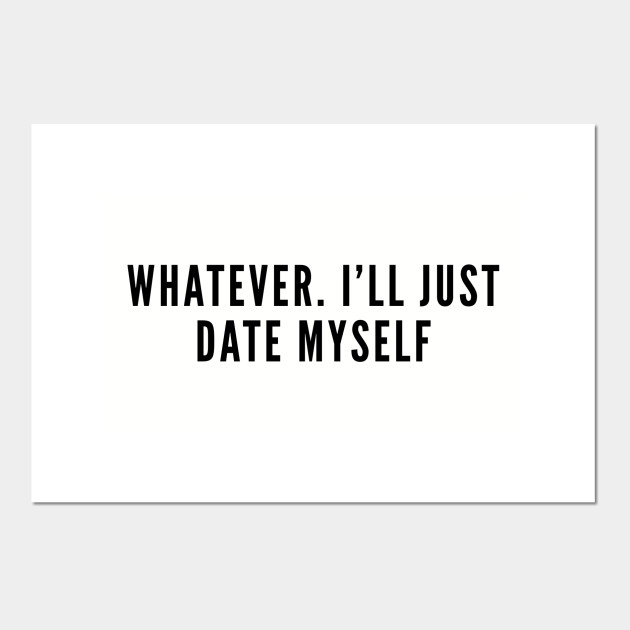 Happy Single - Whatever I\'ll Just Date Myself - Funny Joke Statement Humor  Slogan Quotes Cute